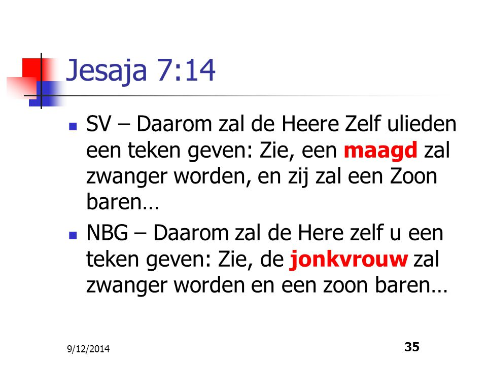 Jesaja 7:14 SV – Daarom zal de Heere Zelf ulieden een teken geven: Zie, een maagd zal zwanger worden, en zij zal een Zoon baren…