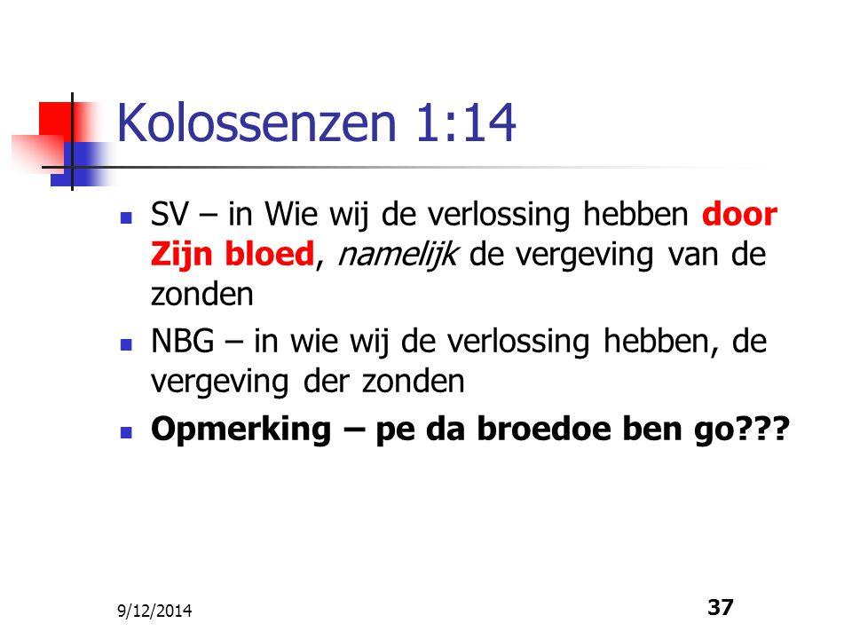 Kolossenzen 1:14 SV – in Wie wij de verlossing hebben door Zijn bloed, namelijk de vergeving van de zonden.
