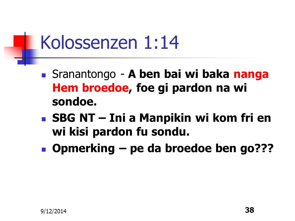 Kolossenzen 1:14 Sranantongo - A ben bai wi baka nanga Hem broedoe, foe gi pardon na wi sondoe.