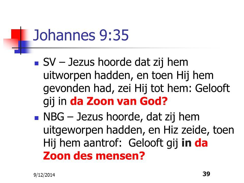 Johannes 9:35 SV – Jezus hoorde dat zij hem uitworpen hadden, en toen Hij hem gevonden had, zei Hij tot hem: Gelooft gij in da Zoon van God