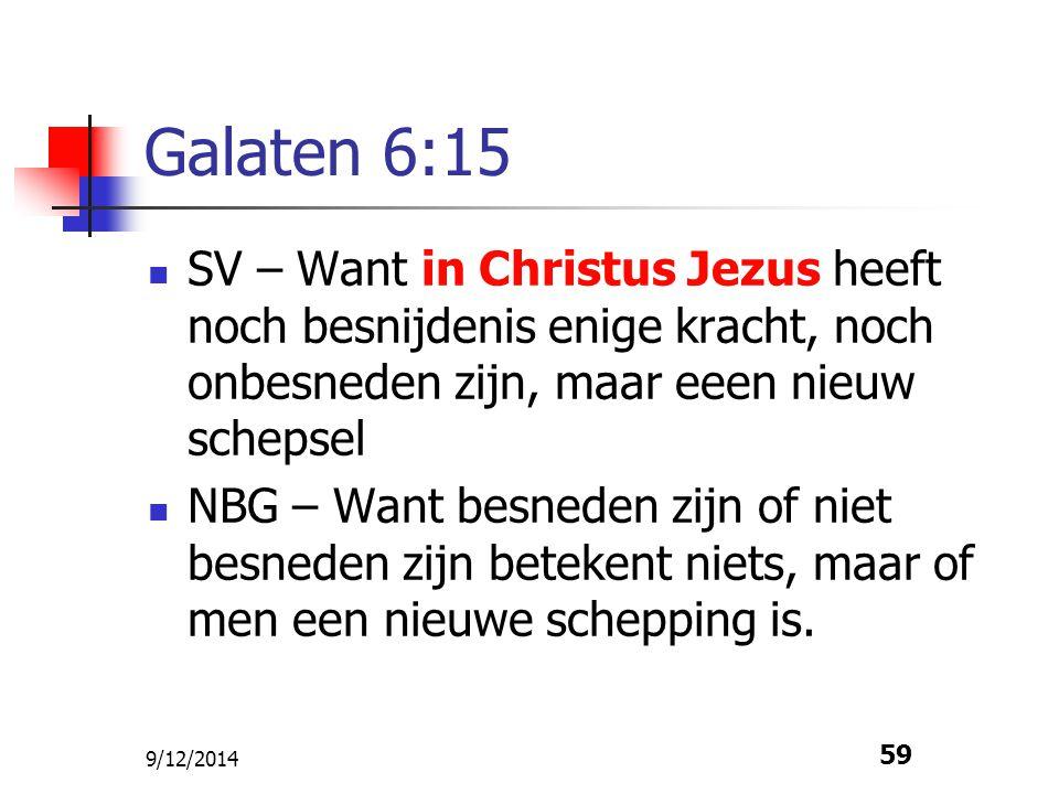 Galaten 6:15 SV – Want in Christus Jezus heeft noch besnijdenis enige kracht, noch onbesneden zijn, maar eeen nieuw schepsel.