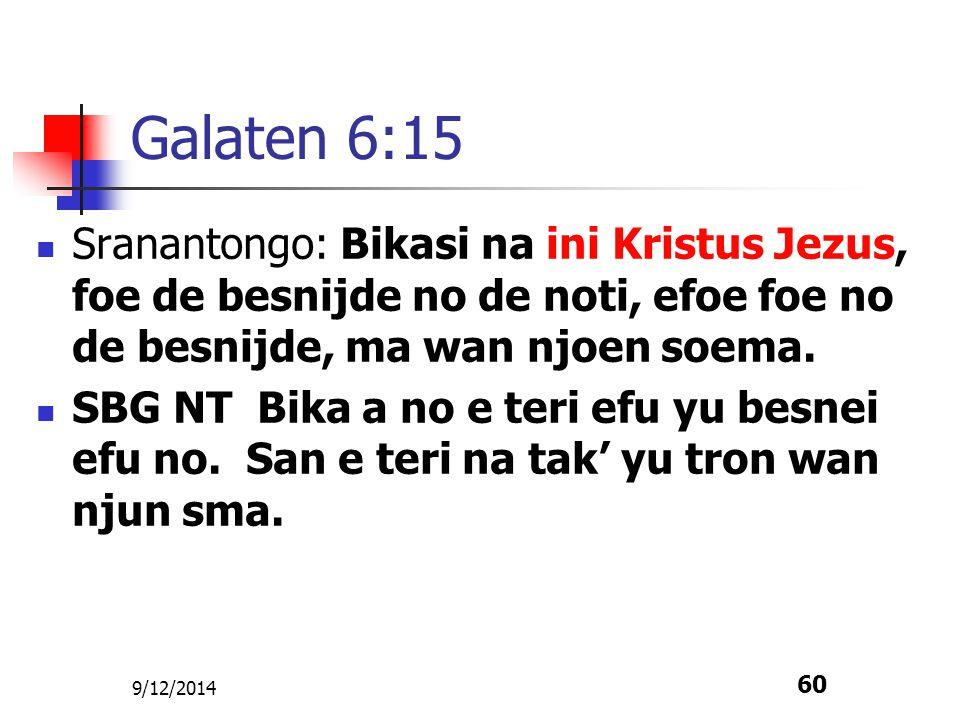 Galaten 6:15 Sranantongo: Bikasi na ini Kristus Jezus, foe de besnijde no de noti, efoe foe no de besnijde, ma wan njoen soema.