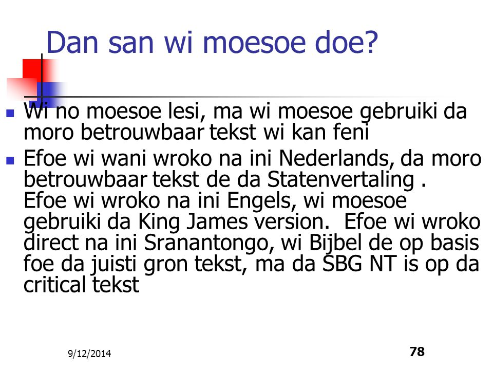 Dan san wi moesoe doe Wi no moesoe lesi, ma wi moesoe gebruiki da moro betrouwbaar tekst wi kan feni.