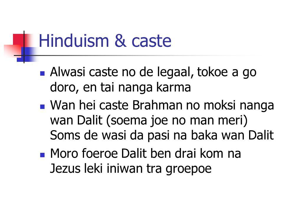 Hinduism & caste Alwasi caste no de legaal, tokoe a go doro, en tai nanga karma.
