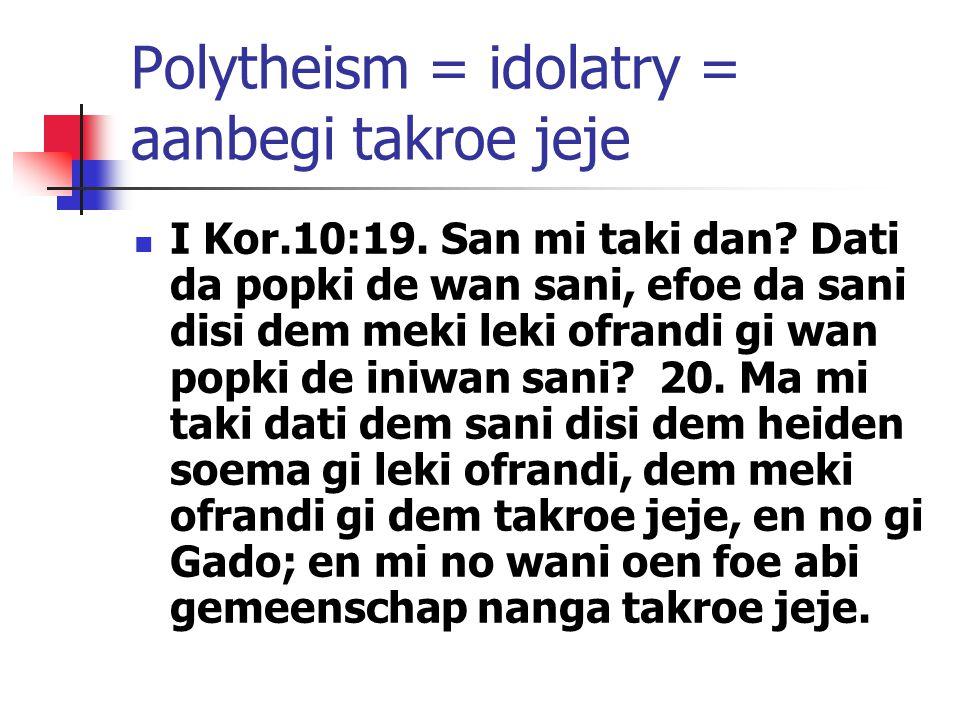 Polytheism = idolatry = aanbegi takroe jeje
