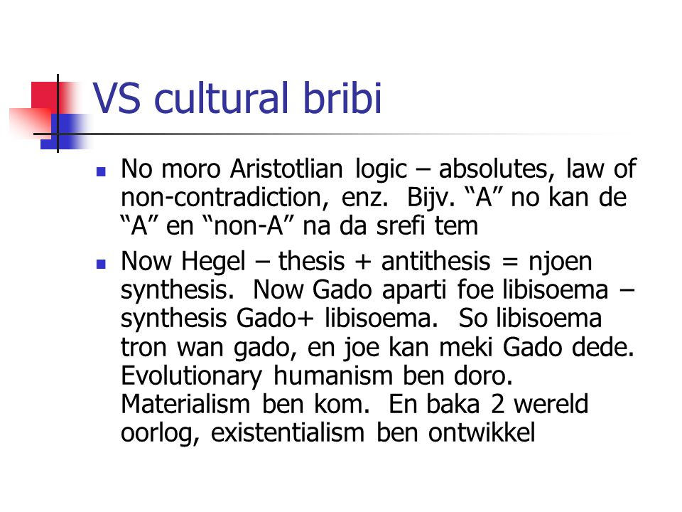VS cultural bribi No moro Aristotlian logic – absolutes, law of non-contradiction, enz. Bijv. A no kan de A en non-A na da srefi tem.
