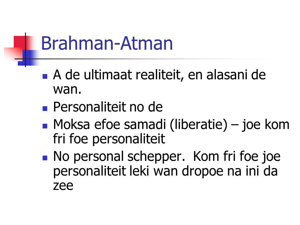 Brahman-Atman A de ultimaat realiteit, en alasani de wan.