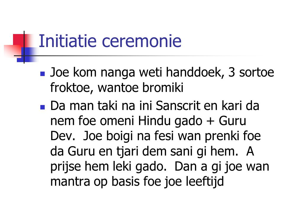 Initiatie ceremonie Joe kom nanga weti handdoek, 3 sortoe froktoe, wantoe bromiki.