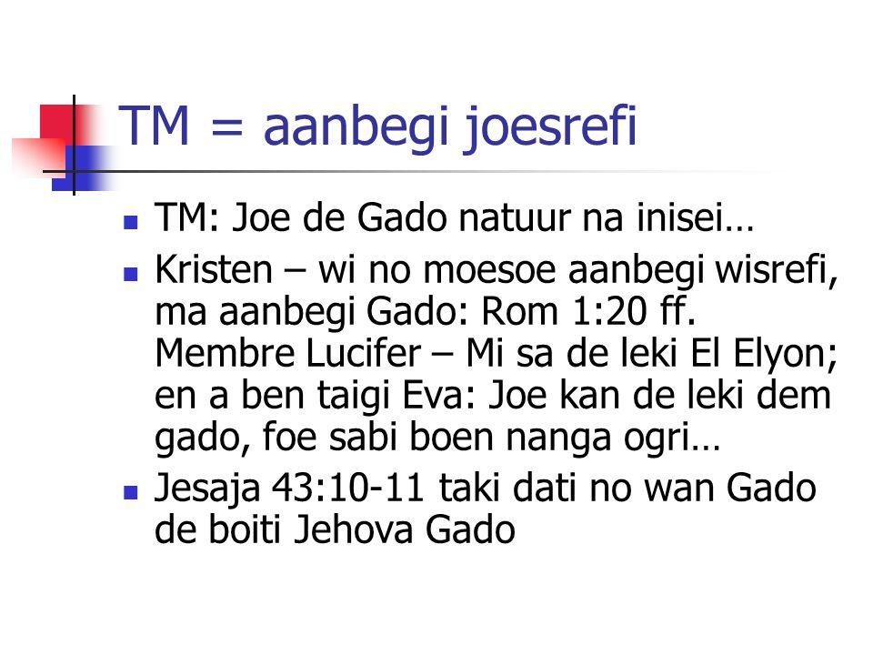 TM = aanbegi joesrefi TM: Joe de Gado natuur na inisei…