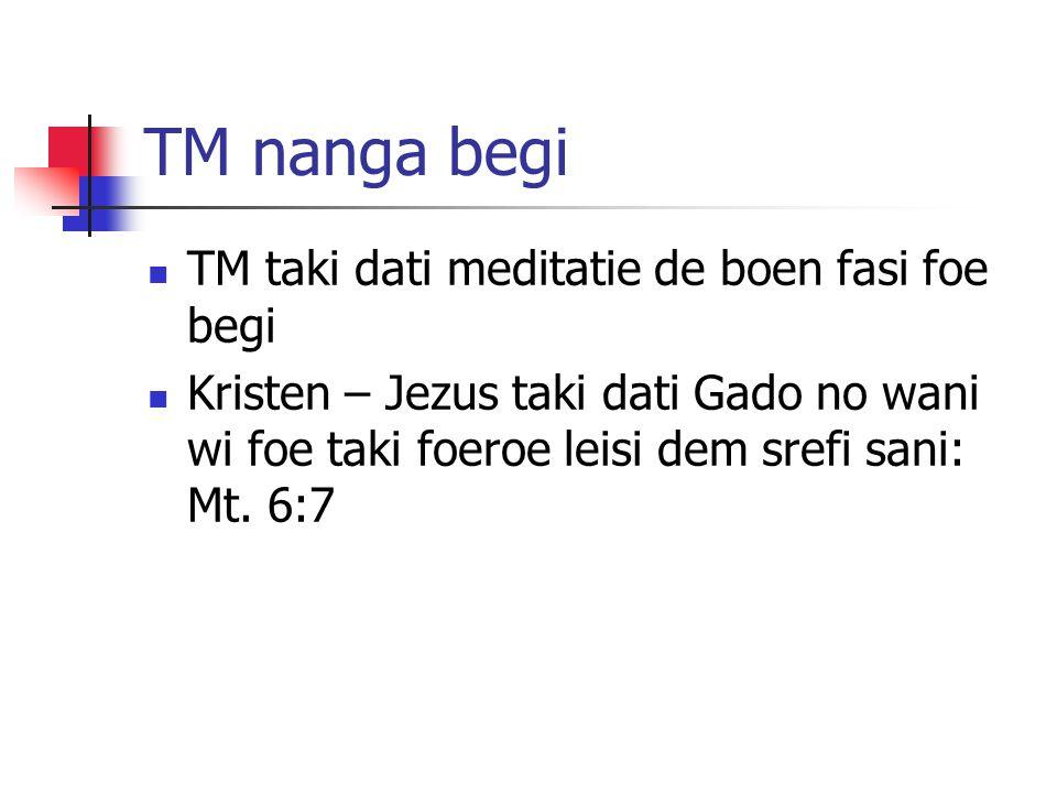 TM nanga begi TM taki dati meditatie de boen fasi foe begi