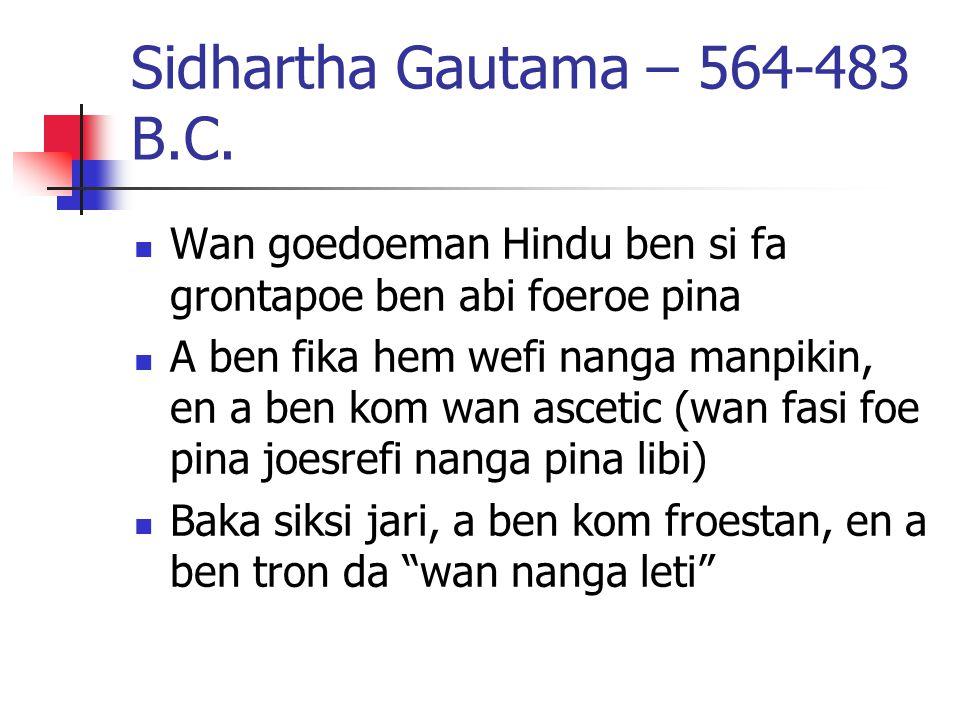 Sidhartha Gautama – 564-483 B.C.