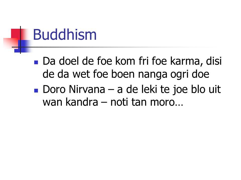 Buddhism Da doel de foe kom fri foe karma, disi de da wet foe boen nanga ogri doe.