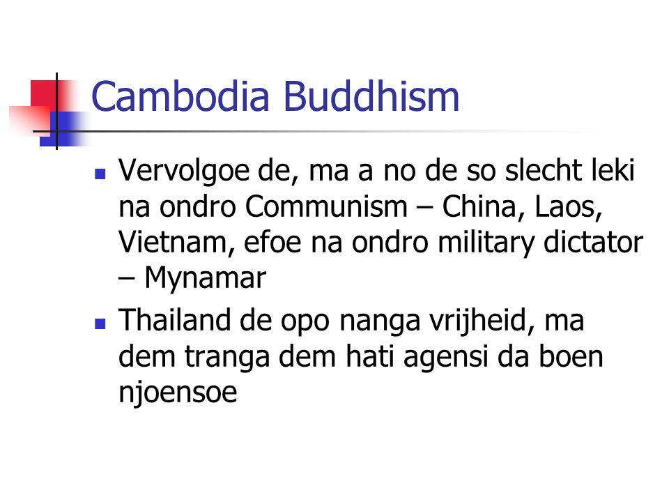 Cambodia Buddhism Vervolgoe de, ma a no de so slecht leki na ondro Communism – China, Laos, Vietnam, efoe na ondro military dictator – Mynamar.