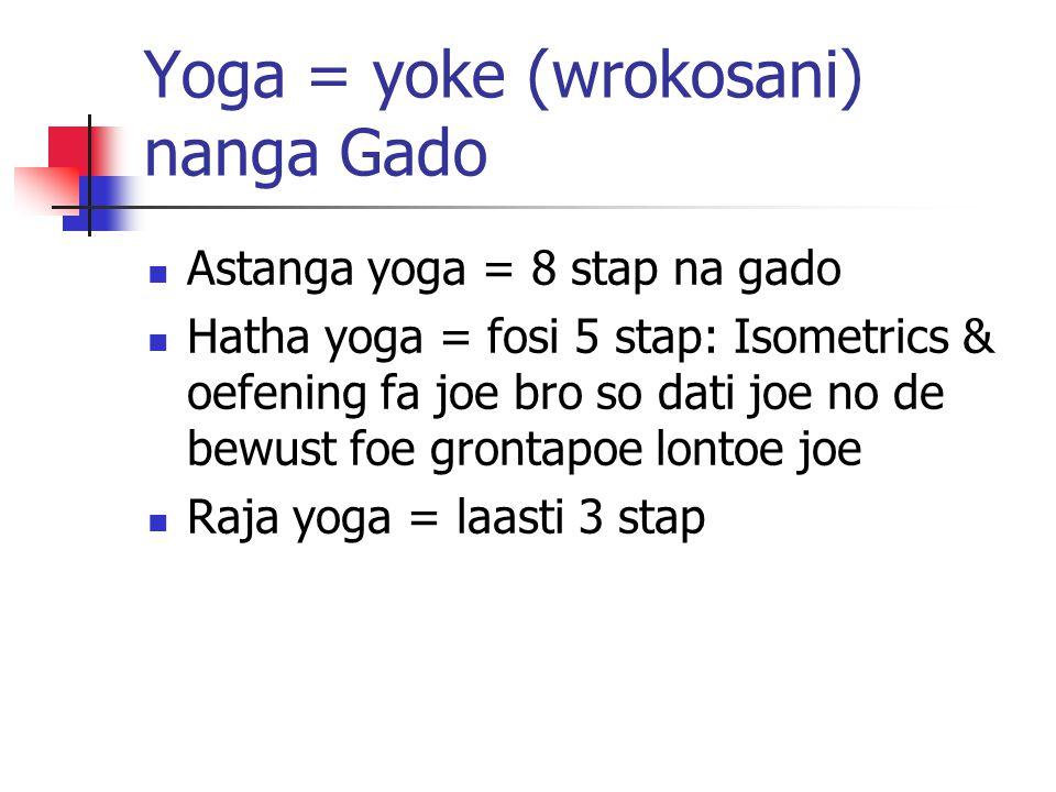Yoga = yoke (wrokosani) nanga Gado