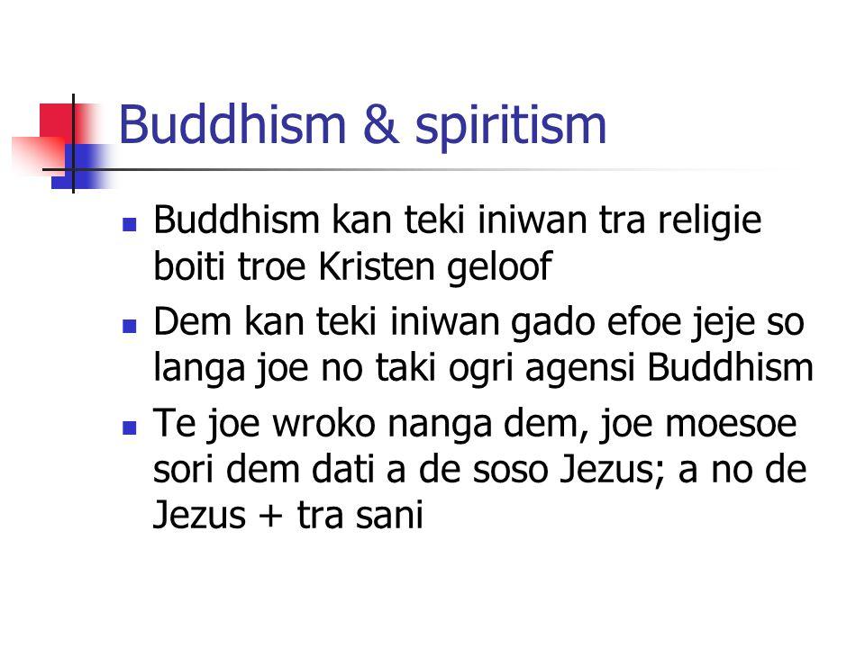 Buddhism & spiritism Buddhism kan teki iniwan tra religie boiti troe Kristen geloof.