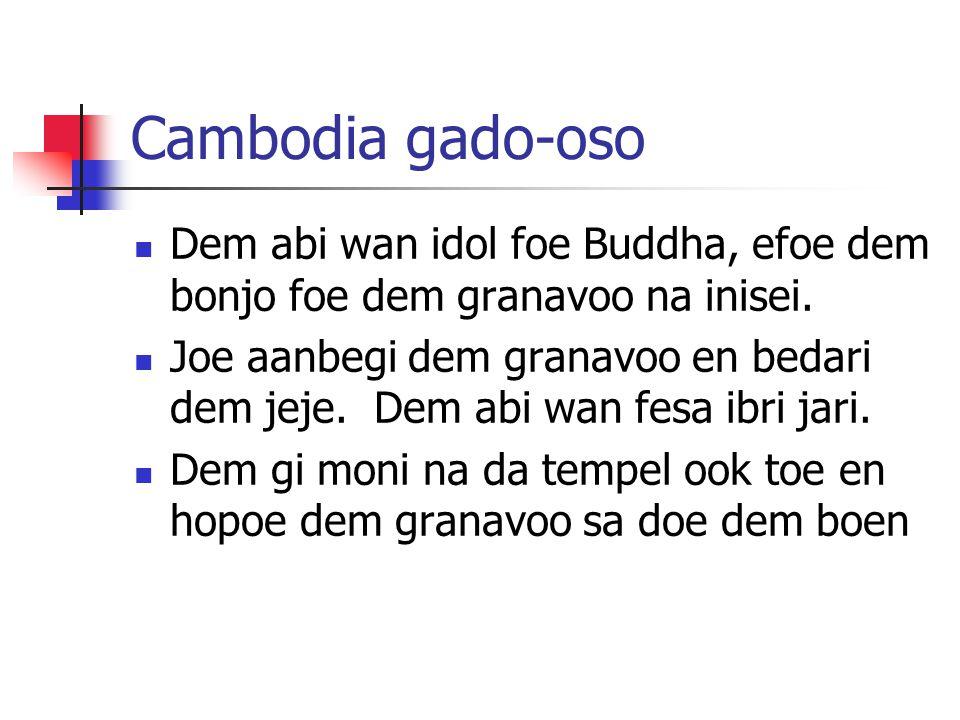 Cambodia gado-oso Dem abi wan idol foe Buddha, efoe dem bonjo foe dem granavoo na inisei.