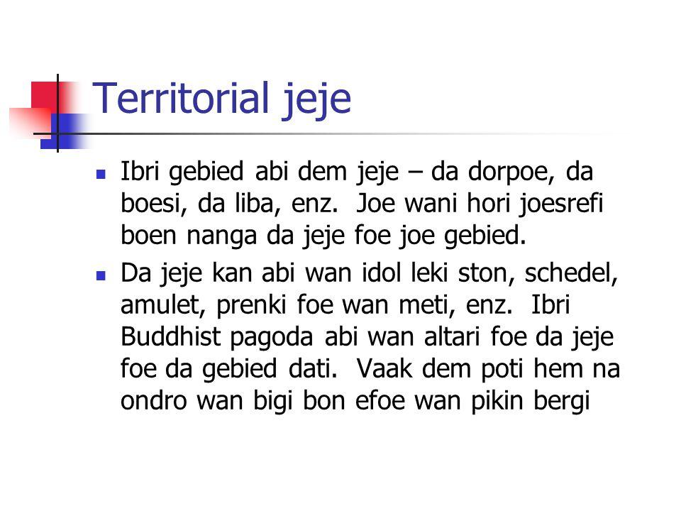 Territorial jeje Ibri gebied abi dem jeje – da dorpoe, da boesi, da liba, enz. Joe wani hori joesrefi boen nanga da jeje foe joe gebied.