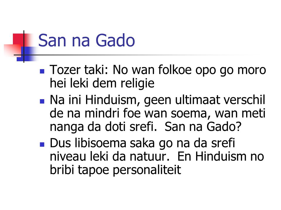 San na Gado Tozer taki: No wan folkoe opo go moro hei leki dem religie