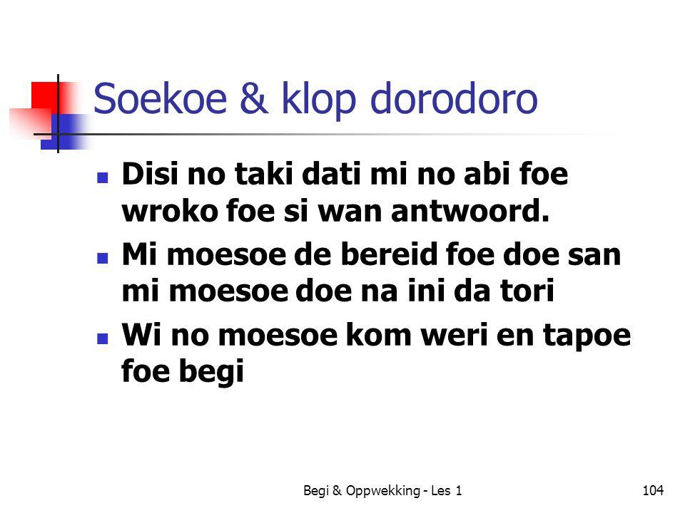 Soekoe & klop dorodoro Disi no taki dati mi no abi foe wroko foe si wan antwoord. Mi moesoe de bereid foe doe san mi moesoe doe na ini da tori.