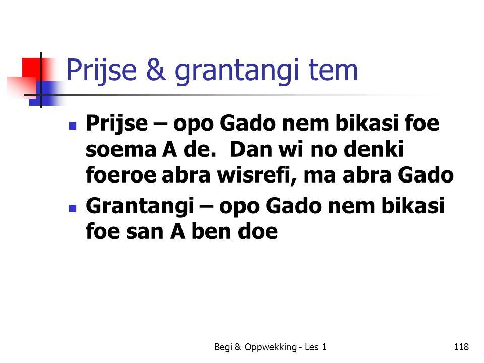 Prijse & grantangi tem Prijse – opo Gado nem bikasi foe soema A de. Dan wi no denki foeroe abra wisrefi, ma abra Gado.