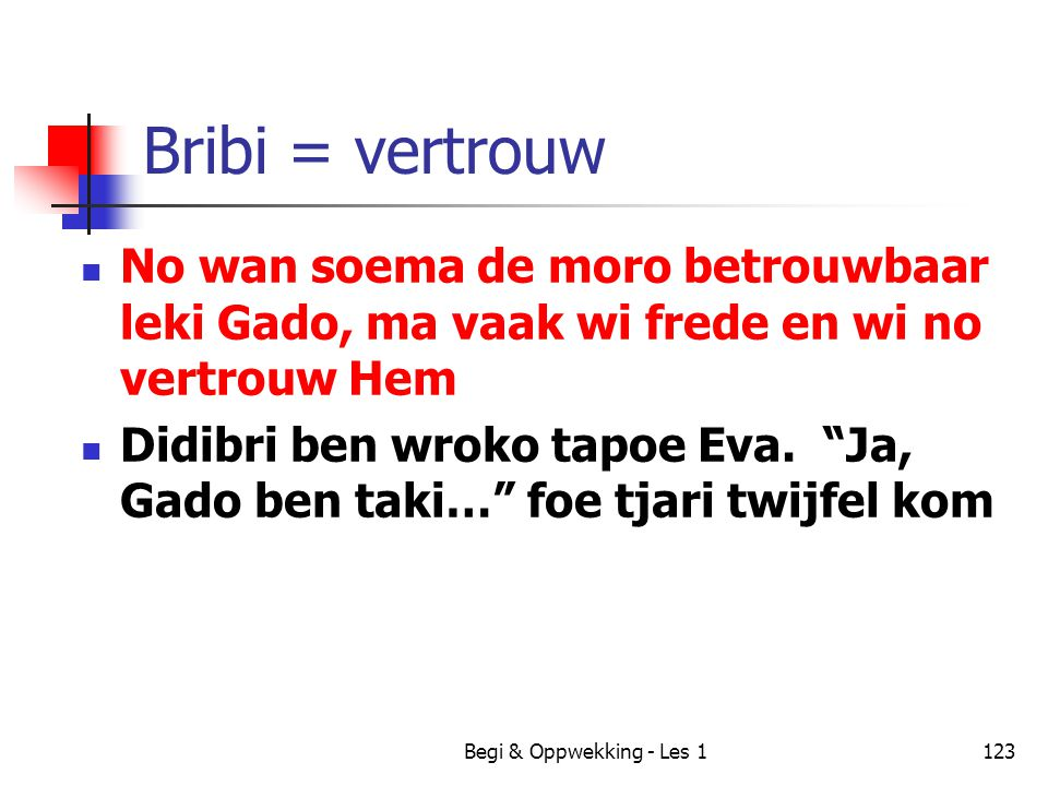 Bribi = vertrouw No wan soema de moro betrouwbaar leki Gado, ma vaak wi frede en wi no vertrouw Hem.