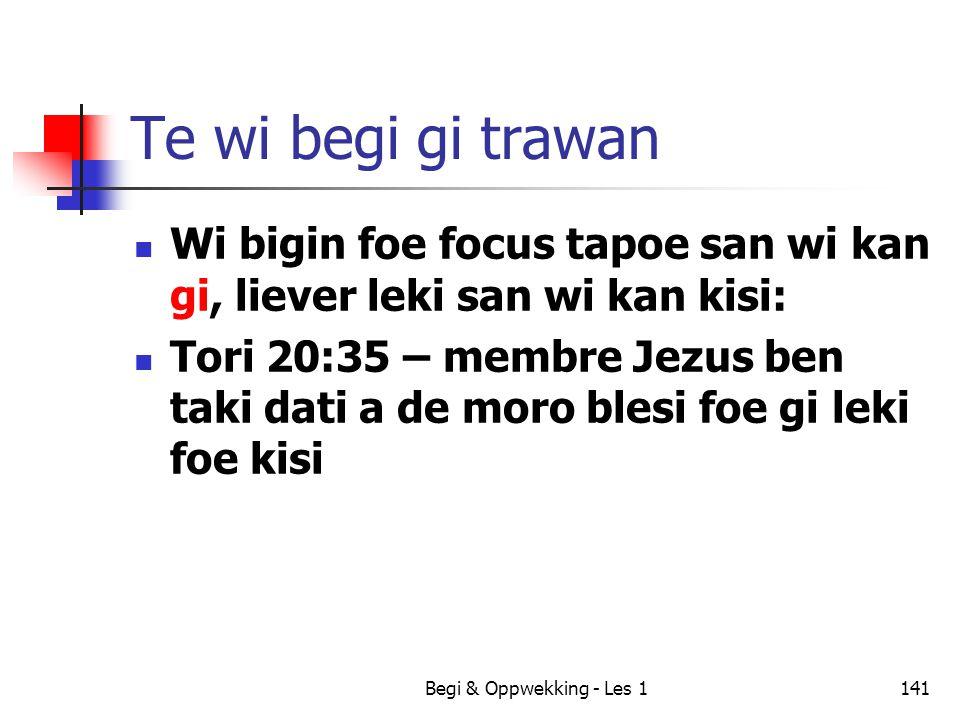 Te wi begi gi trawan Wi bigin foe focus tapoe san wi kan gi, liever leki san wi kan kisi: