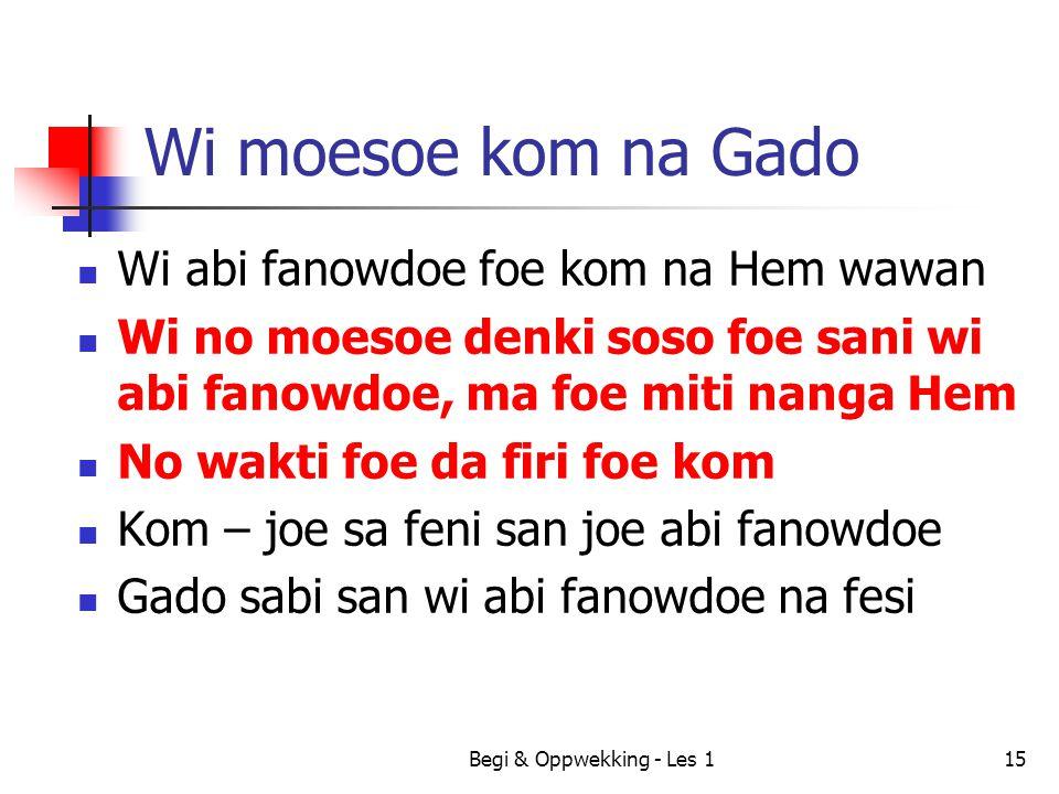 Wi moesoe kom na Gado Wi abi fanowdoe foe kom na Hem wawan