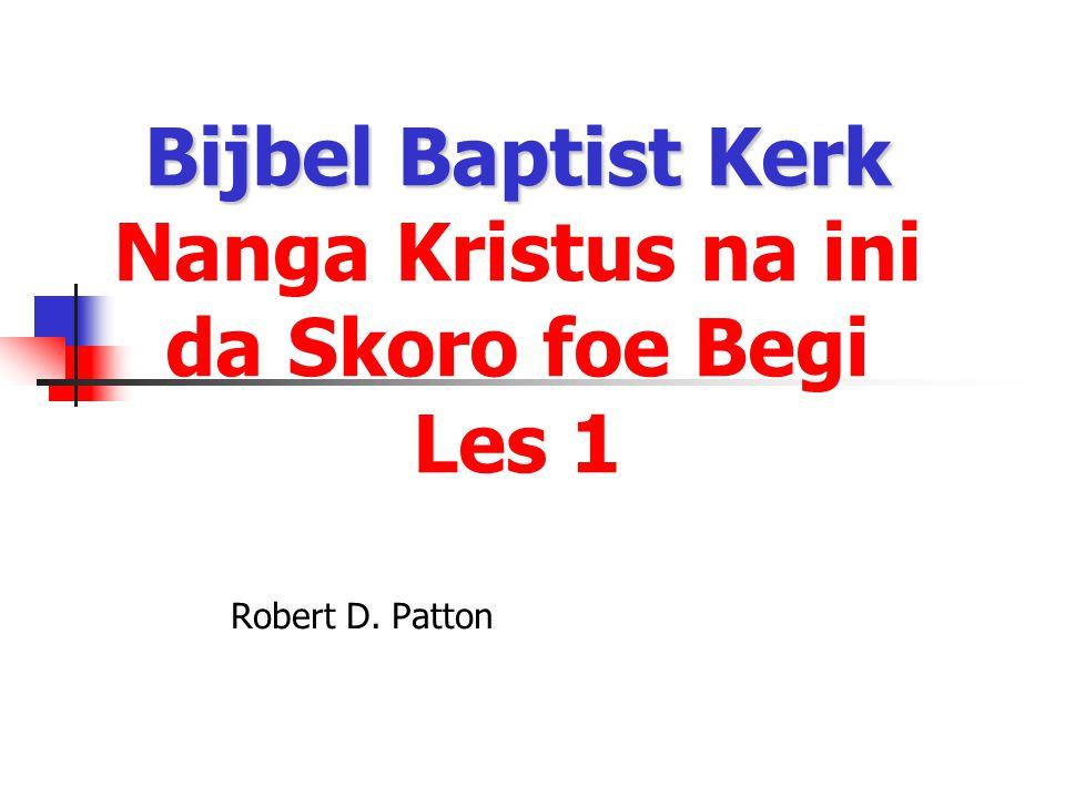Bijbel Baptist Kerk Nanga Kristus na ini da Skoro foe Begi Les 1