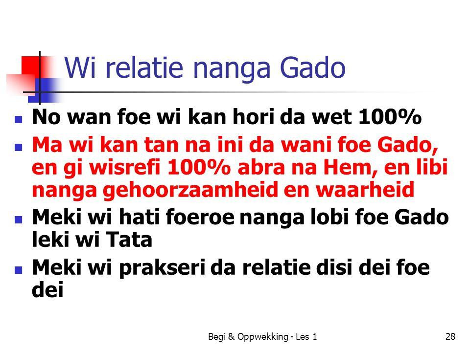 Wi relatie nanga Gado No wan foe wi kan hori da wet 100%