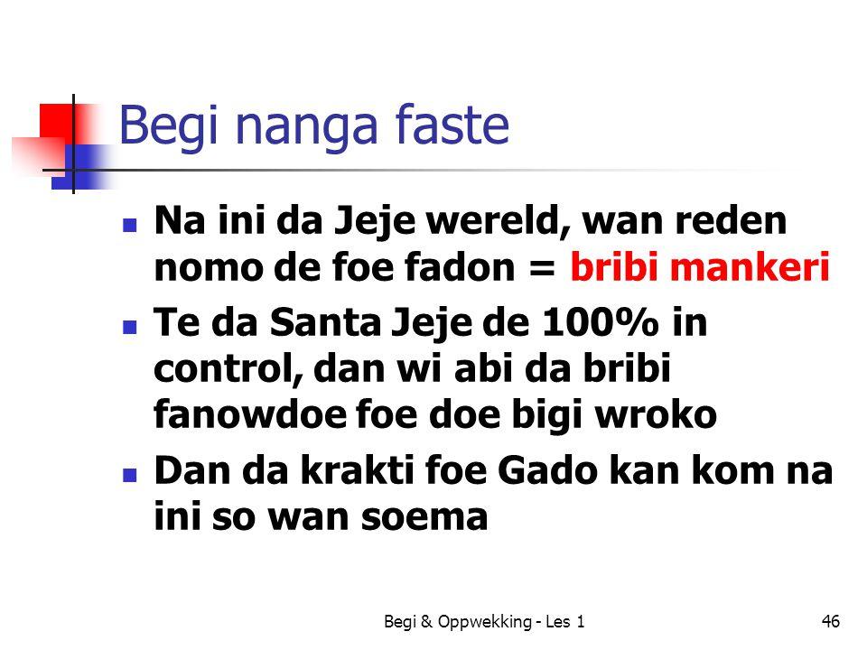Begi nanga faste Na ini da Jeje wereld, wan reden nomo de foe fadon = bribi mankeri.