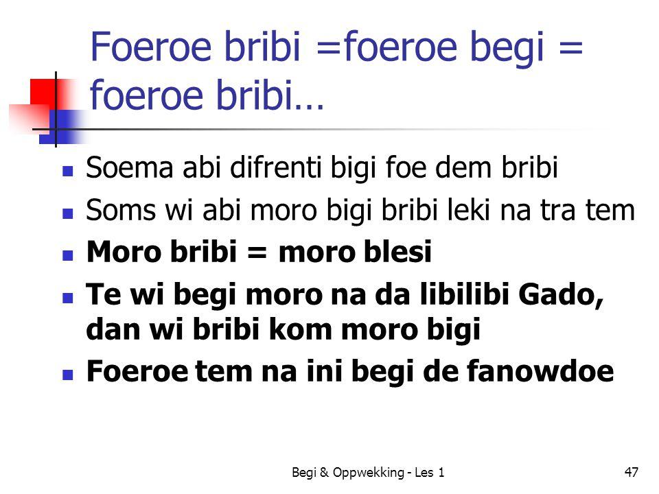 Foeroe bribi =foeroe begi = foeroe bribi…