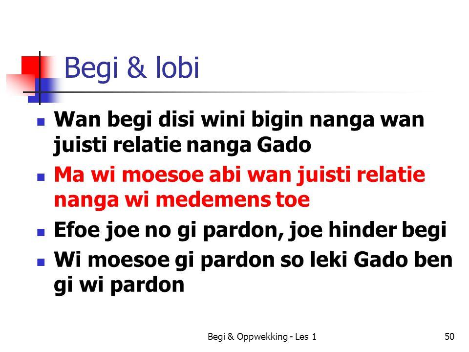 Begi & lobi Wan begi disi wini bigin nanga wan juisti relatie nanga Gado. Ma wi moesoe abi wan juisti relatie nanga wi medemens toe.