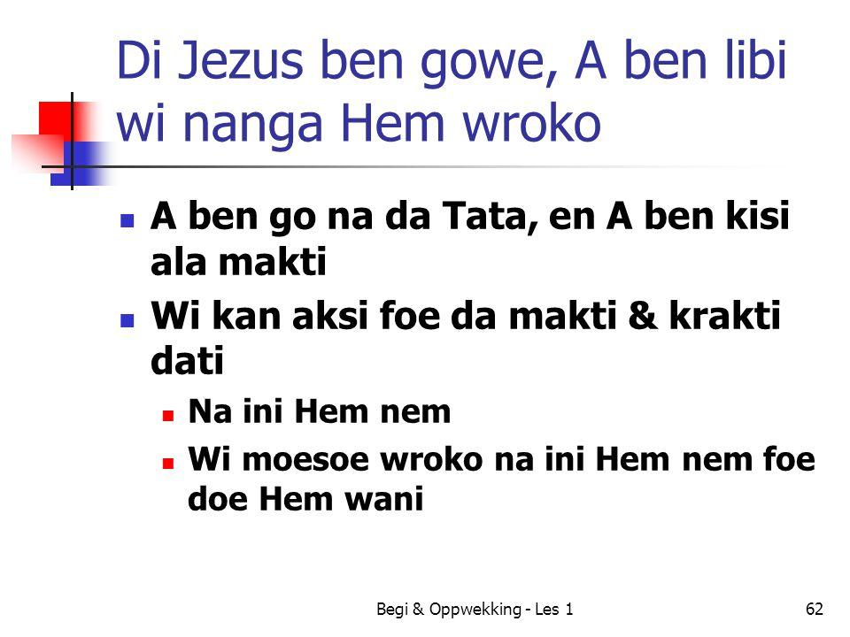 Di Jezus ben gowe, A ben libi wi nanga Hem wroko