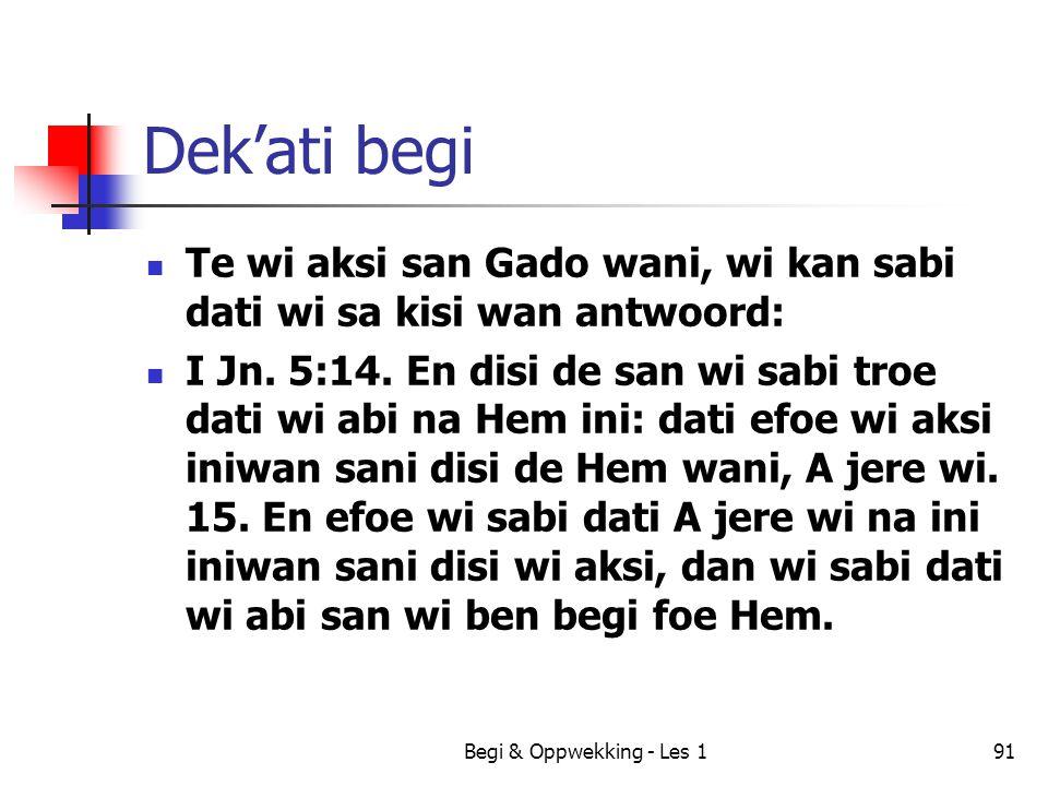 Dek'ati begi Te wi aksi san Gado wani, wi kan sabi dati wi sa kisi wan antwoord: