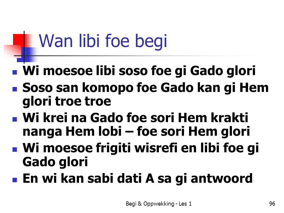 Wan libi foe begi Wi moesoe libi soso foe gi Gado glori