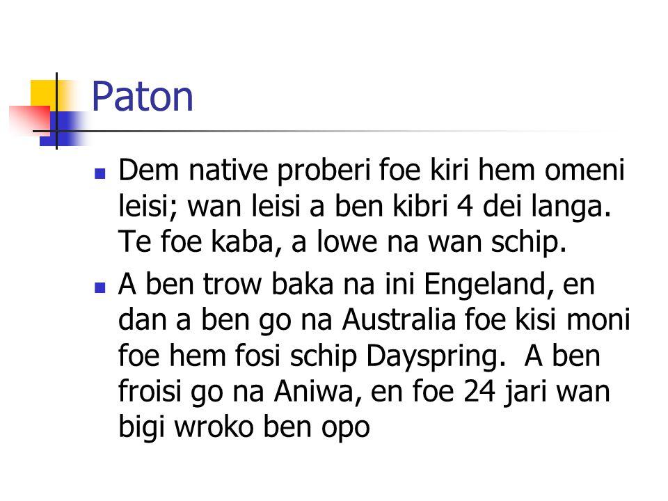 Paton Dem native proberi foe kiri hem omeni leisi; wan leisi a ben kibri 4 dei langa. Te foe kaba, a lowe na wan schip.
