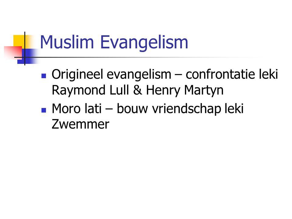 Muslim Evangelism Origineel evangelism – confrontatie leki Raymond Lull & Henry Martyn.