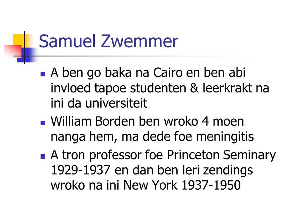 Samuel Zwemmer A ben go baka na Cairo en ben abi invloed tapoe studenten & leerkrakt na ini da universiteit.