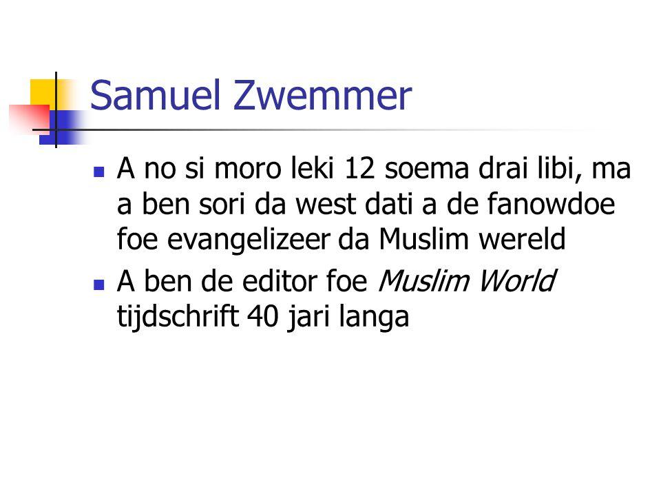 Samuel Zwemmer A no si moro leki 12 soema drai libi, ma a ben sori da west dati a de fanowdoe foe evangelizeer da Muslim wereld.