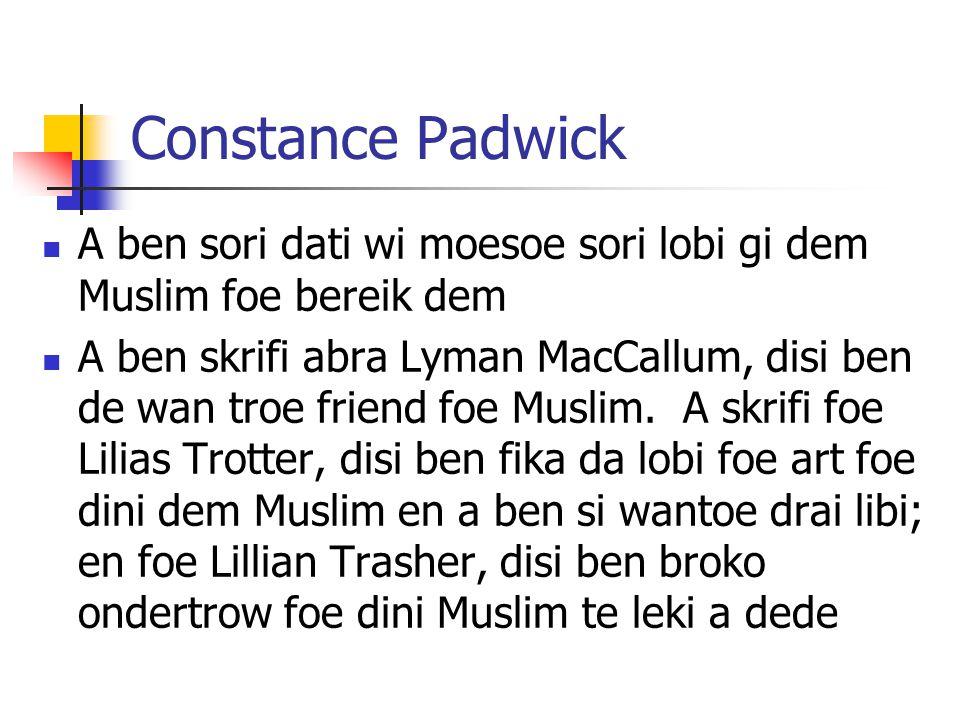Constance Padwick A ben sori dati wi moesoe sori lobi gi dem Muslim foe bereik dem.