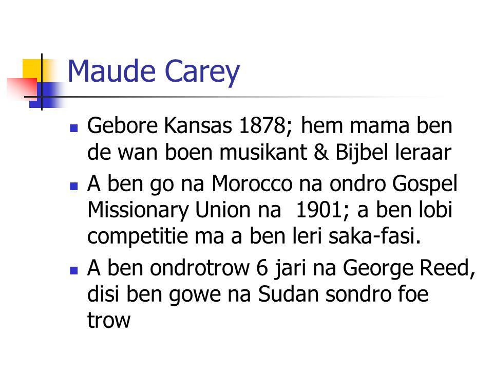 Maude Carey Gebore Kansas 1878; hem mama ben de wan boen musikant & Bijbel leraar.