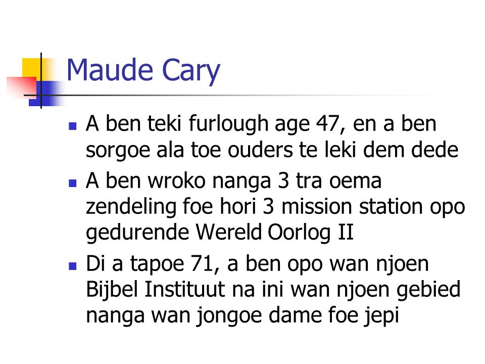 Maude Cary A ben teki furlough age 47, en a ben sorgoe ala toe ouders te leki dem dede.