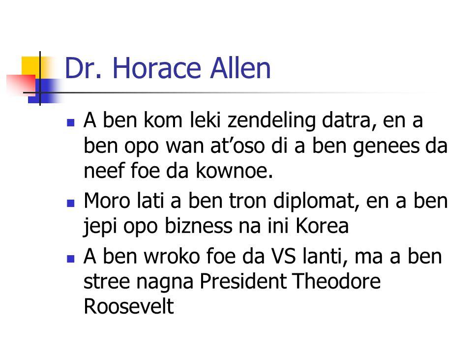 Dr. Horace Allen A ben kom leki zendeling datra, en a ben opo wan at'oso di a ben genees da neef foe da kownoe.