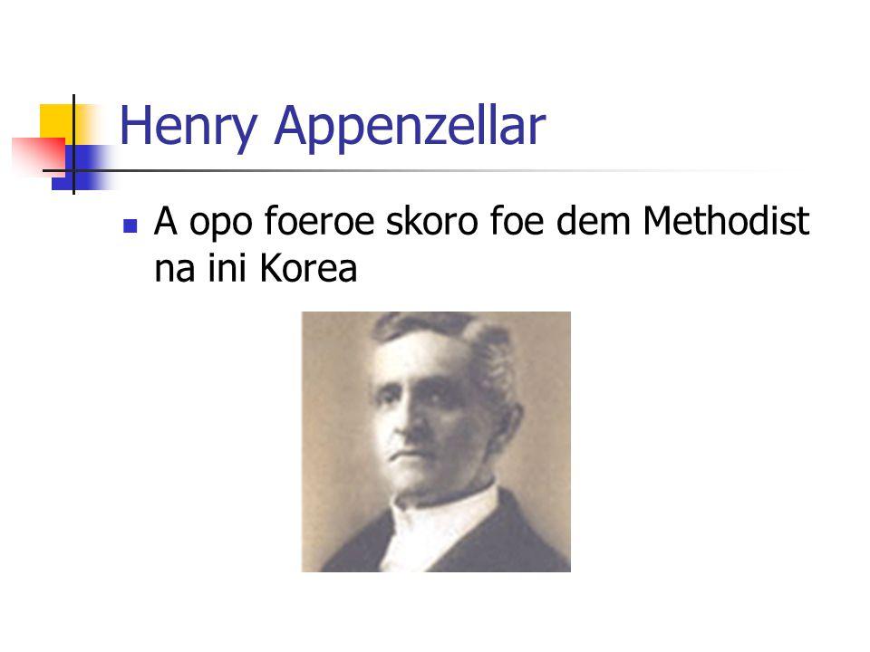 Henry Appenzellar A opo foeroe skoro foe dem Methodist na ini Korea