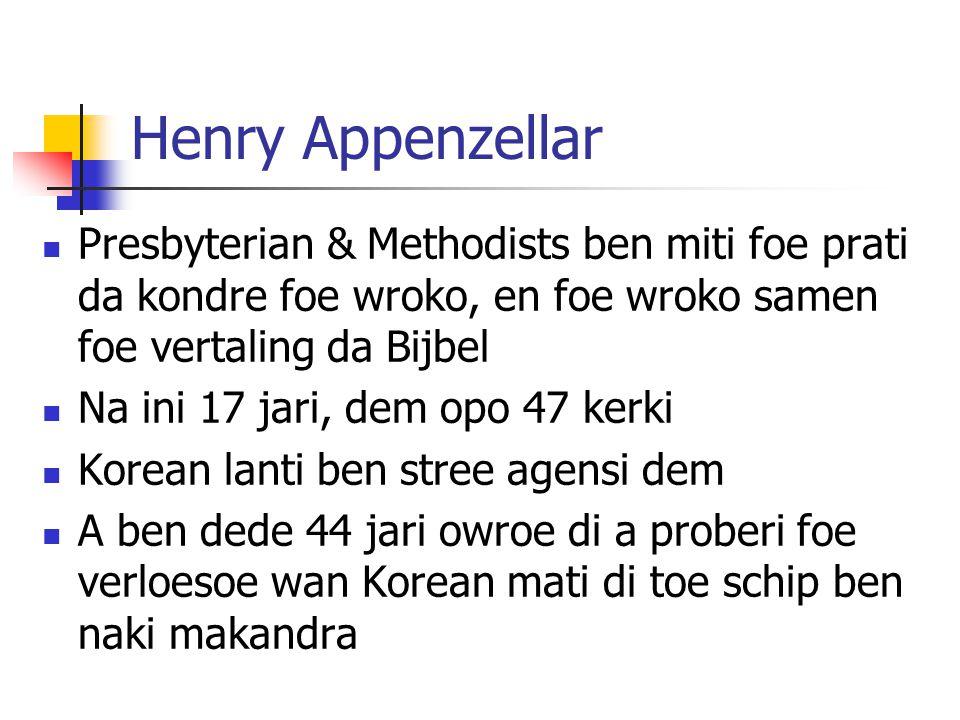 Henry Appenzellar Presbyterian & Methodists ben miti foe prati da kondre foe wroko, en foe wroko samen foe vertaling da Bijbel.
