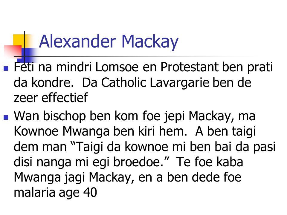 Alexander Mackay Feti na mindri Lomsoe en Protestant ben prati da kondre. Da Catholic Lavargarie ben de zeer effectief.