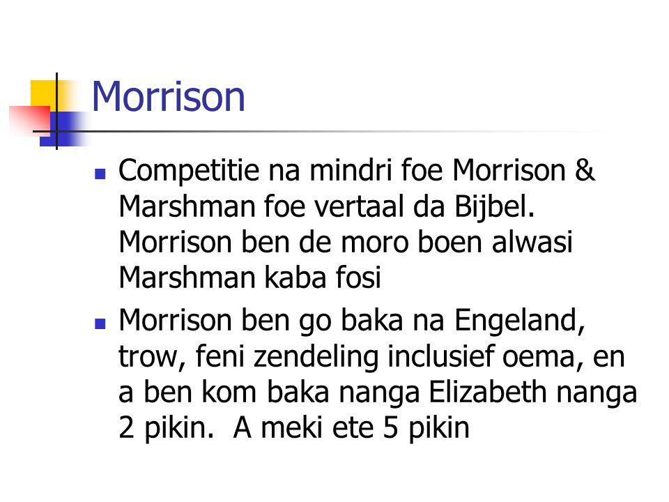 Morrison Competitie na mindri foe Morrison & Marshman foe vertaal da Bijbel. Morrison ben de moro boen alwasi Marshman kaba fosi.