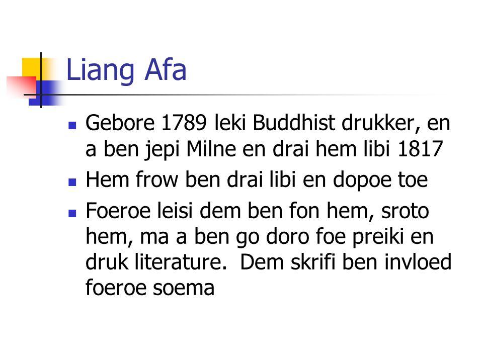 Liang Afa Gebore 1789 leki Buddhist drukker, en a ben jepi Milne en drai hem libi 1817. Hem frow ben drai libi en dopoe toe.