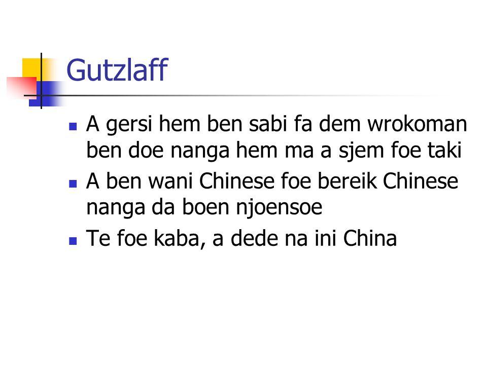 Gutzlaff A gersi hem ben sabi fa dem wrokoman ben doe nanga hem ma a sjem foe taki. A ben wani Chinese foe bereik Chinese nanga da boen njoensoe.