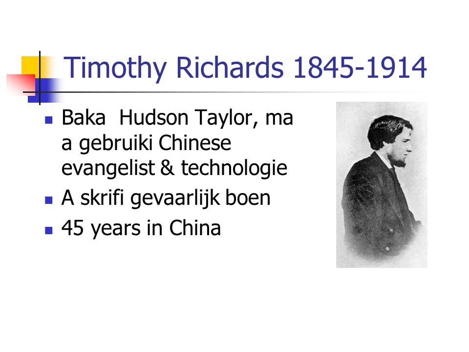 Timothy Richards 1845-1914 Baka Hudson Taylor, ma a gebruiki Chinese evangelist & technologie. A skrifi gevaarlijk boen.